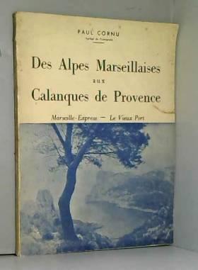 Cornu Paul - Des alpes marseillaises aux calanques de provence marseille-express - le vieux port librairie...