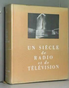 Albert-Victor-Jean Martin et Pierre Descaves - Pierre Descaves,... A. V. J. Martin,... Un Siècle de radio et de télévision