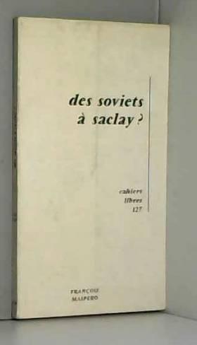 Jacques Pesquet - Des Soviets à Saclay ? : Premier bilan d'une expérience de conseils ouvriers au Commissariat à...
