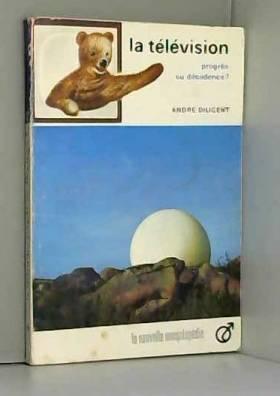 Andre Diligent - La télévision. Progrès ou décadence ? 1965. Broché. 126 pages. Une annotation au stylo....