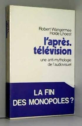 Robert Wangermee et Holde Lhoest - L'après television
