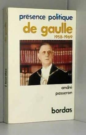 Passeron André - Présence politique : de gaulle 1958-1969