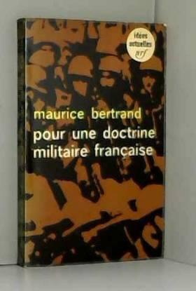 Maurice Bertrand - Maurice Bertrand. Pour une doctrine militaire française