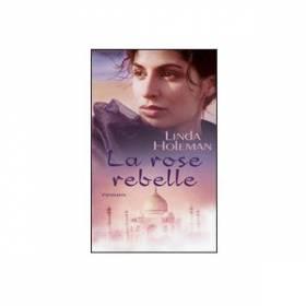 Linda Holeman - La rose rebelle