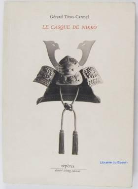 Gérard Titus-Carmel - Le Casque de Nikko