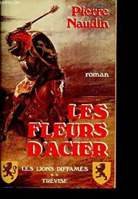 Pierre Naudin - Les Lions diffamés, Tome 2 : Les Fleurs d'acier