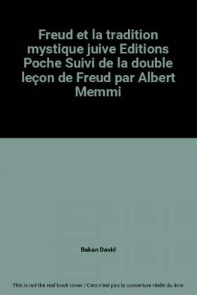 Bakan David - Freud et la tradition mystique juive Editions Poche Suivi de la double leçon de Freud par Albert...