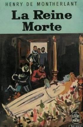 Henry de Montherlant - La Reine Morte. Drame En 3 Actes, Texte Corrige Par L'auteur Avec Les Coupures Possibles Pour La...