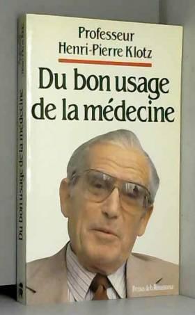 Henri-Pierre Klotz - Du bon usage de la médecine