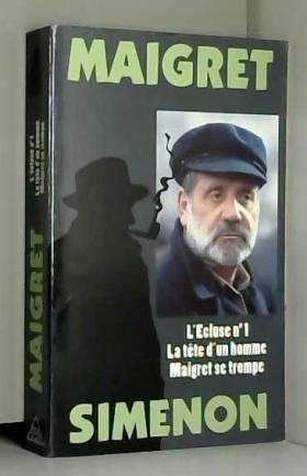 Georges Simenon - Maigret : L'écluse n°1. La tête d'un homme. Maigret se trompe
