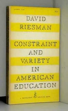 Constraint and Variety in American Education by David Riesman