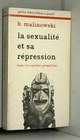 Bronislaw Malinowski et S. Jankélévitch - La sexualité et sa répression dans les sociétés primitives
