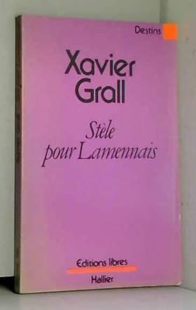 Grall Xavier - Stèle pour Lamennais (Destins)