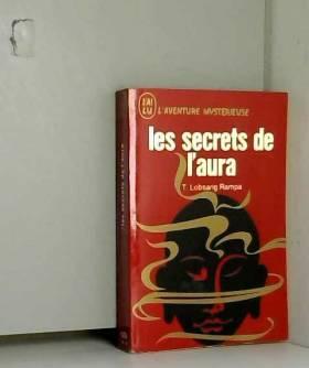 Rampa Lobsang - - Les secrets de l'aura - editions j'ai lu paris 1974 n° a 256 -