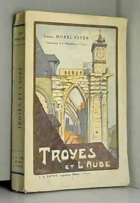 Lucien Morel-Payen - Lucien Morel-Payen,... Troyes et l'Aube, édition complètement refondue et très augmentée du...