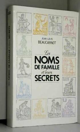 Jean-Louis Beaucarnot - Les Noms de famille et leurs secrets