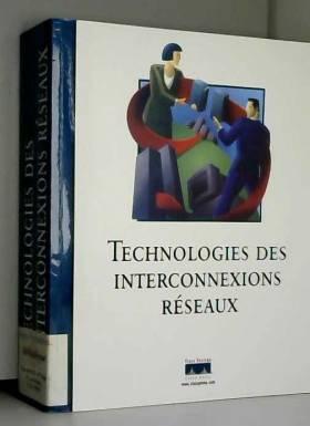 Collectif - Technologies des interconnexions réseaux
