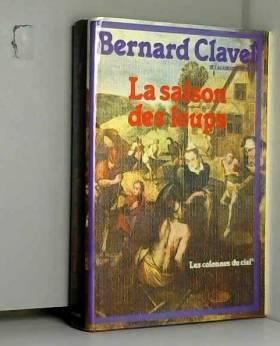 Clavel Bernard - La saison des loups (Les colonnes du ciel tome 1)