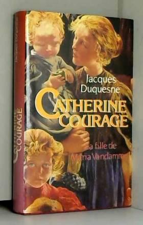 Jacques Duquesne - Catherine Courage - La fille De Maria Vandamme