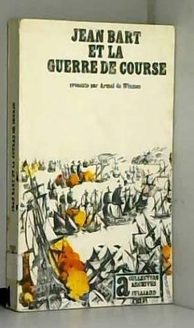 WISMES ARMEL DE. - Jean Bart et la Guerre de Course