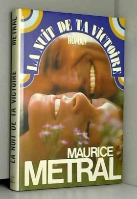 Maurice Metral - La Nuit de ta Victoire