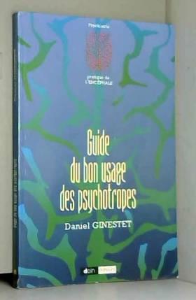 Daniel Ginestet - Guide du bon usage des psychotropes