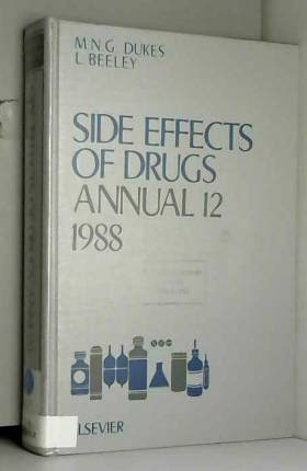 M.N.G. Dukes et L. Beeley - Side Effects of Drugs Annual 12: A Worldwide Yearly Survey of New Data and Trends/1988