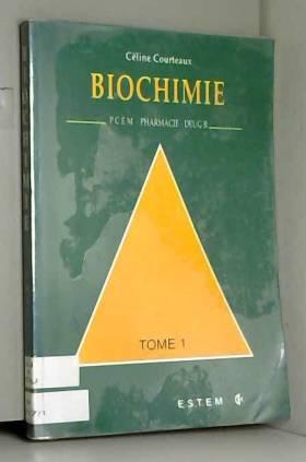 Céline Courteaux - BIOCHIMIE PCEM PHARMACIE DEUG B. : Tome 1