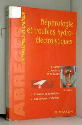Alain Kanfer, Olivier Kourilsky et Marie-Noëlle... - Néphrologie et troubles hydro-électrolytiques