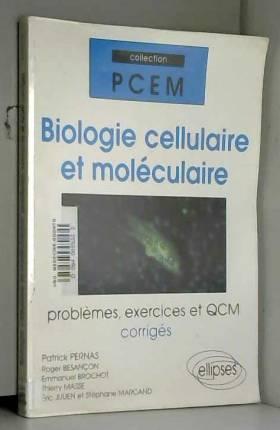 Patrick Pernas - Biologie cellulaire et moléculaire : Problèmes, exercices et QCM corrigés