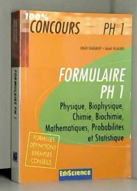 Bernard Beaumont et Salah Belazreg - Formulaire PH1 : Physique, Biophysique, Chimie, Biochimie, Mathématiques, Probabilités et...