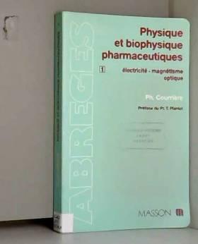 Philippe Courrière - Physique et biophysique pharmaceutiques, tome 1 : Electricité - Magnétisme optique