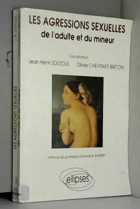 Jean-Henri Soutoul et Olivier Chevrant-Breton - Les agressions sexuelles de l'adulte et du mineur