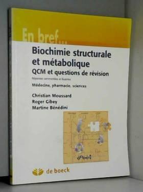 Roger Gibey, Christian Moussard et Martine... - Biochimie structurale et métabolique. QCM et questions de révision