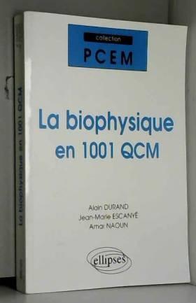Alain Durand, Jean-Marie Escanyé et Amar Naoun - La biophysique en 1001 QCM