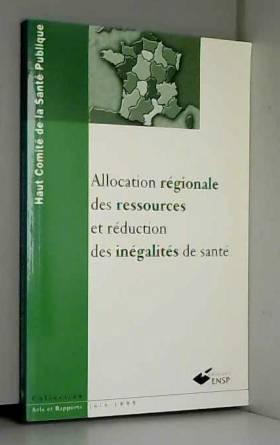 Haut Comité Sp - L'allocation régionale des ressources et réduction des inégalités de santé