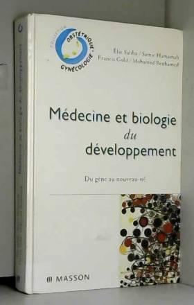 Élie Saliba, Samir Hamamah, Mohamed Benahmed et... - Médecine et biologie du développement: Du gène au nouveau-né
