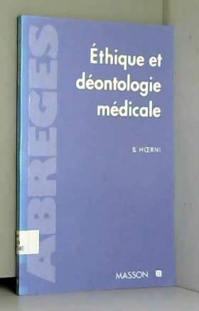 Bernard Hoerni - ETHIQUE ET DEONTOLOGIE MEDICALE. Permanence et progrès