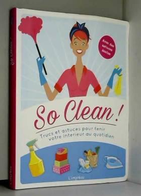 Ulrike Lowis et Marie-Laure Parent - So clean ! : Trucs et astuces pour tenir votre intérieur au quotidien