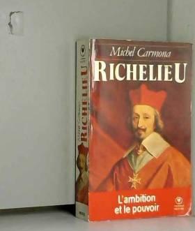Richelieu / l'ambition et...