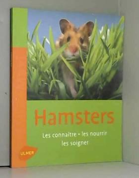 Hamsters. Les connaître,...