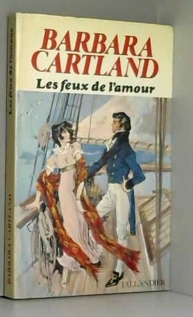 Barbara Cartland. Les Feux...