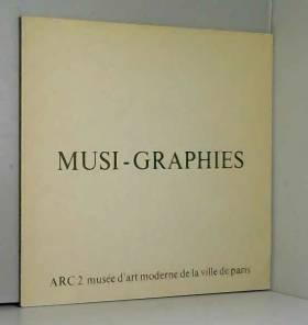 Musée d'art moderne de la Ville de Paris - Musi-graphies : Exposition, 17 février-12 avril 1977, ARC Animation, recherche, confrontation 2,...