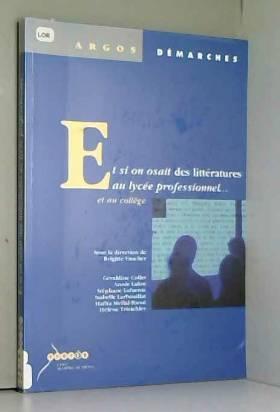 Brigitte Vaucher, Géraldine Collet, Annie... - Et si on osait des littératures au lycée professionnel et au collège