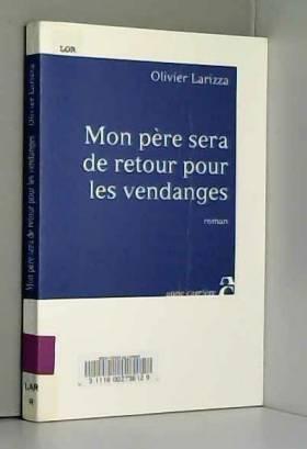Olivier Larizza - Mon père sera de retour pour les vendanges