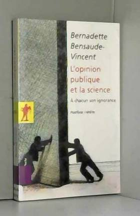 Bernadette BENSAUDE-VINCENT et Bernadette... - L'opinion publique et la science