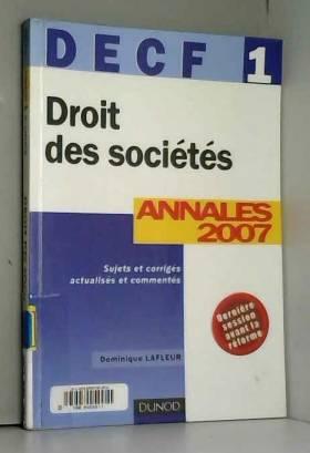 Dominique Lafleur - Droit des Sociétés DECF 1 : Annales 2007, Corrigés commentés