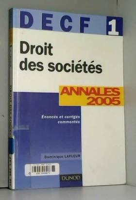Dominique Lafleur - Droit des sociétés DECF 1 : Annales 2005, Corrigés commentés