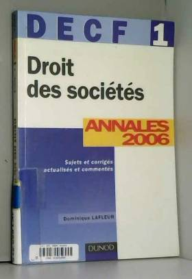 Dominique Lafleur - Droit des sociétés DECF 1 : Annales 2006, corrigés commentés