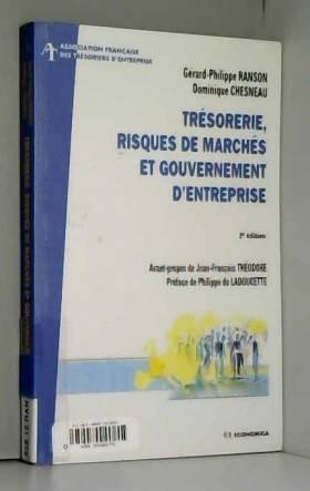 Gérard-Philippe Ranson, Dominique Chesneau,... - Trésorerie, risques de marchés et gouvernement d'entreprise